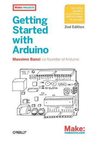Getting Started with Arduino : 2nd Edition - Massimo Banzi