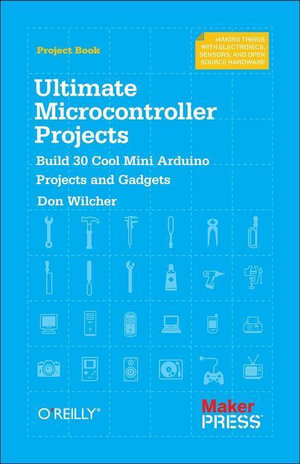 Make : Basic Arduino Projects: 26 Experiments with Microcontrollers and Electronics - Don Wilcher