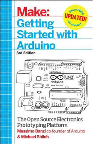 Make - Getting Started with Arduino : The Open Source Electronics Prototyping Platform - Massimo Banzi