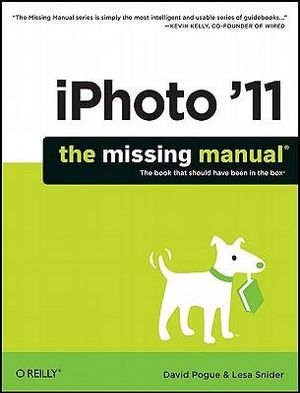 iPhoto '11 : The Missing Manual - David Pogue