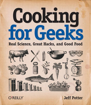 Cooking for Geeks : Real Science, Great Hacks, and Good Food - Jeff Potter
