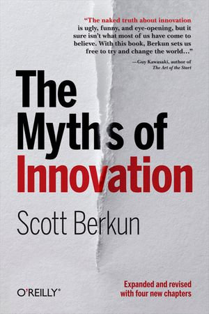 The Myths of Innovation - Scott Berkun