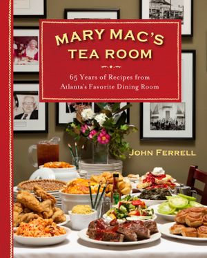 Mary Mac's Tea Room : 65 Years of Recipes from Atlanta's Favorite Dining Room - John Ferrell
