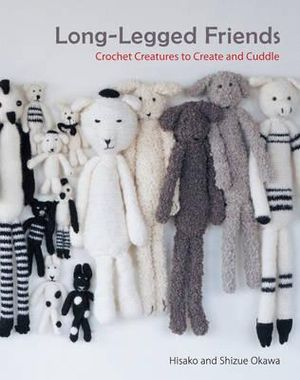Long-Legged Friends : Crochet Creatures to Create and Cuddle - Hisako Okawa
