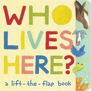 Who Lives Here? : Lift-The-Flap Book - Paula Croyle