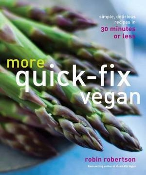 More Quick-Fix Vegan : Simple, Delicious Recipes in 30 Minutes or Less - Robin Robertson