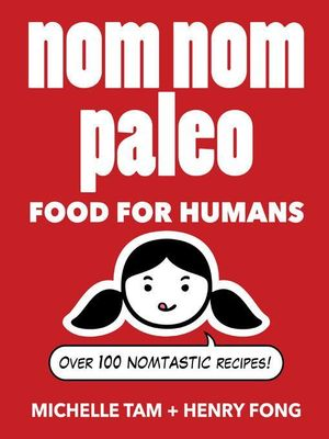 Nom Nom Paleo : Food for Humans - Michelle Tam