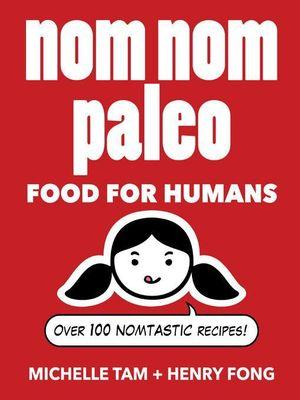 Nom Nom Paleo : Food for Humans - Michelle Tam