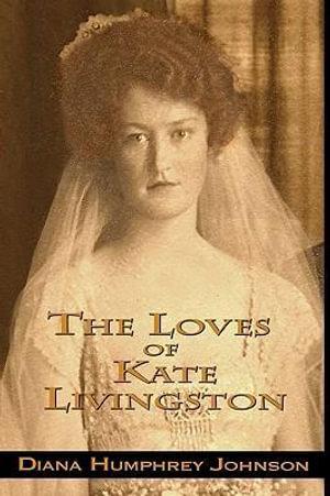 The Loves of Kate Livingston - Diana Humphrey Johnson