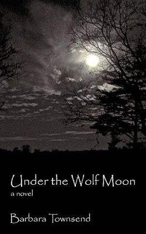 Under the Wolf Moon: A Novel Barbara Townsend