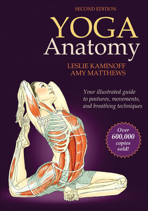 Yoga Anatomy : 2nd Edition - Leslie Kaminoff