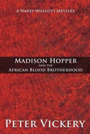Madison Hopper and the African Blood Brotherhood : A Harry Wolcott Mystery - Peter Vickery