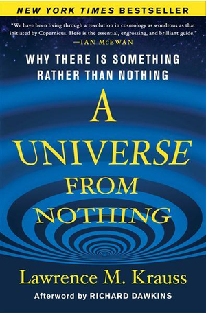 A Universe from Nothing : Why There Is Something Rather Than Nothing - Lawrence M. Krauss