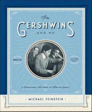 The Gershwins and Me : A Personal History in Twelve Songs - Michael Feinstein