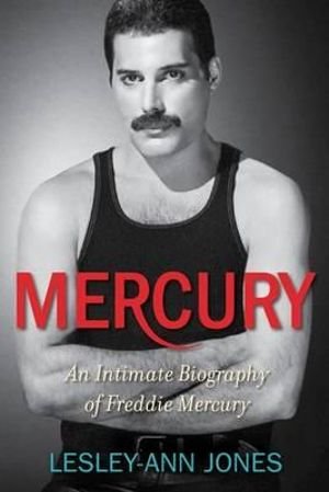 Mercury : An Intimate Biography of Freddie Mercury - Lesley-Ann Jones