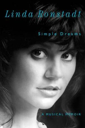 Simple Dreams : A Musical Memoir - Linda Ronstadt