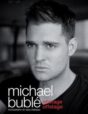 Michael Buble : Onstage Offstage - Dean Freeman