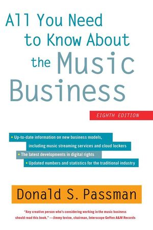 All You Need to Know about the Music Business : Eighth Edition - Donald S Passman