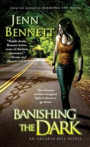 Banishing the Dark : Arcadia Bell - Jenn Bennett