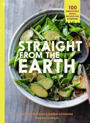 Straight from the Earth : Irresistible Vegan Recipes for Everyone - Myra Goodman