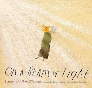 On a Beam of Light : A Story of Albert Einstein - Jennifer Berne