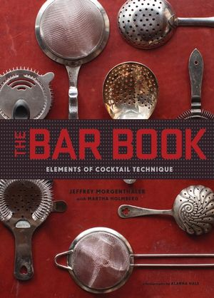Bar Book : Elements of Cocktail Technique - Jeffrey Morgenthaler