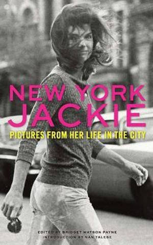 New York Jackie : Pictures from Her Life in the City - Nan Talese