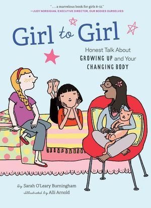 Girl to Girl : Honest Talk About Growing Up and Your Changing Body - Sarah O'Leary Burningham