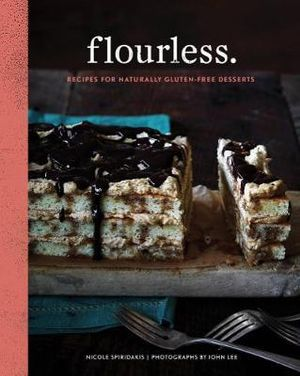 Flourless : Recipes for Naturally Gluten-Free Desserts - Nicole Spiridakis