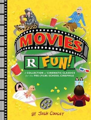 Movies are Fun! : A Collection of Cinematic Classics for the Pre-(Film) School Cinephile - Josh Cooley