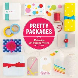 Pretty Packages : 45 Creative Gift-Wrapping Projects - Sally J. Shim