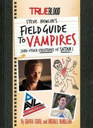 True Blood : A Field Guide to Vampires : (and Other Creatures of Satan) - Gianna Sobol