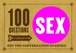 100 Questions about SEX : Get the Conversation Started - Petunia B.