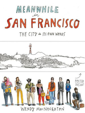 Meanwhile in San Francisco : The City in its Own Words - Wendy MacNaughton