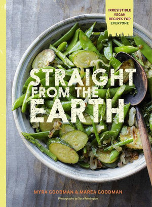 Straight from the Earth : 100 Irresistible Vegan Recipes for Everyone - Myra Goodman