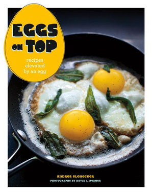 Eggs on Top : Recipes Elevated by an Egg - Andrea Slonecker