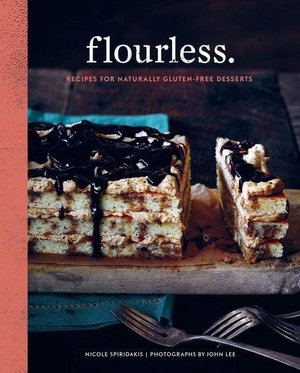 Flourless. : Recipes for Naturally Gluten-Free Desserts - Nicole Spiridakis