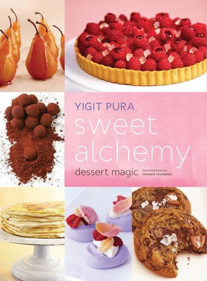 Sweet Alchemy : Dessert Magic - Yigit Pura
