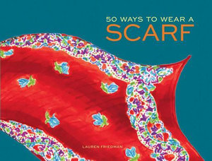 50 Ways to Wear a Scarf - Lauren Friedman