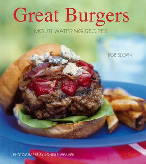 Great Burgers : 50 Mouthwatering Recipes - Bob Sloan