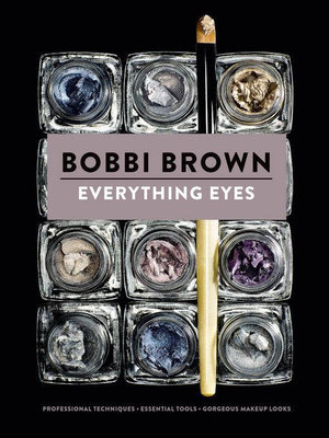 Everything Eyes : Professional Techniques * Essential Tools * Gorgeous Makeup Looks - Bobbi Brown