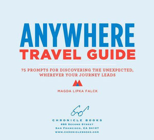 Anywhere Travel Guide : 75 Cards for Discovering the Unexpected, Wherever Your Journey Leads - Magda Lipka Falck