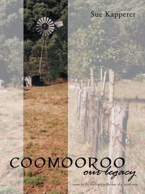 Coomooroo-Our Legacy : Never Let the Truth Get in the Way of a Good Story - Sue Kapperer