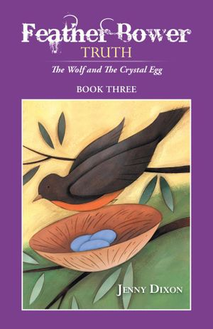 Feather Bower Truth : The Wolf, and the Crystal Egg - Jenny Dixon