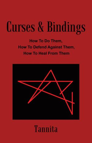 Curses & Bindings : How To Do Them, How To Defend Against Them, How To Heal From Them -  Tannita