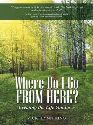 Where Do I Go from Here? : Creating the Life You Love - Vicki Lynn King