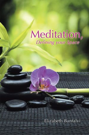 Meditation, Defining your Space - Elizabeth Banfalvi