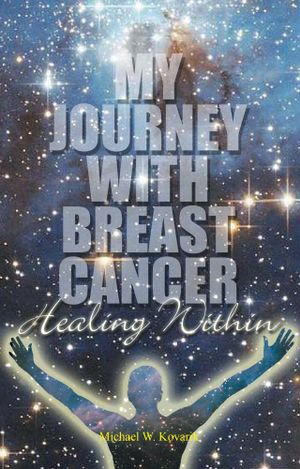 Healing Within : My Journey with Breast Cancer - Michael W. Kovarik