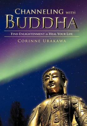 Channeling with Buddha : Find Enlightenment to Heal Your Life - Corinne Urakawa
