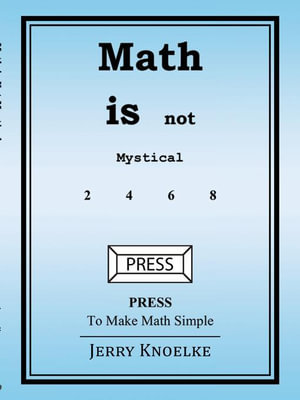 Math is Not Mystical : PRESS to make Math Simple - Jerry Knoelke